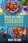 Greek And Chinese Cookbook: 2 Books In 1: Discover 140 Recipes For Easy And Healthy Food From Greece And China Cover Image