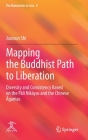 Mapping the Buddhist Path to Liberation: Diversity and Consistency Based on the Pāli Nikāyas and the Chinese Āgamas (Humanities in Asia #9) Cover Image
