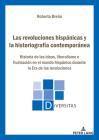 Las Revoluciones Hispánicas Y La Historiografía Contemporánea: Historia de Las Ideas, Liberalismo E Ilustración En El Mundo Hispánico Durante La Era d (Diversitas #28) Cover Image
