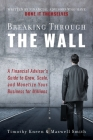 Breaking Through The Wall: A Financial Advisor's Guide to Grow, Scale, and Monetize Your Business for Millions Cover Image