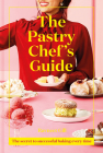 The Pastry Chef's Guide: The Secret to Successful Baking Every Time Cover Image