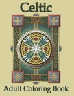 Celtic Adult Coloring Book: Celtic Coloring Book For Adults Stress Relief. Celtic Crosses Art and Designs Coloring Book for Relaxation Cover Image