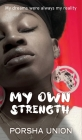 My Own Strength: My dreams were always my reality Cover Image