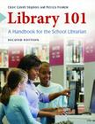 Library 101: A Handbook for the School Librarian Cover Image