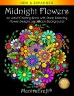 Midnight Flowers: An Adult Coloring Book with Stress Relieving Flower Designs on a Black Background (Coloring Books for Adults #2) Cover Image