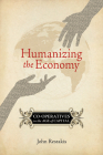 Humanizing the Economy: Co-Operatives in the Age of Capital Cover Image