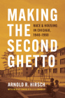Making the Second Ghetto: Race and Housing in Chicago, 1940-1960 (Historical Studies of Urban America) Cover Image