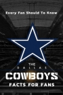 The Dallas Cowboys Facts For Fans: The Dallas Cowboys Facts Book Cover Image