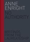 No Authority: Writings from the Laureateship (Writings from the Laureate for Irish Fiction #1) Cover Image