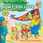 The Berenstain Bears Don't Pollute (Anymore) (First Time Books(R)) Cover Image