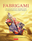 Fabrigami: The Origami Art of Folding Cloth to Create Decorative and Useful Objects (Furoshiki - The Japanese Art of Wrapping) Cover Image