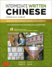 Intermediate Written Chinese: Read and Write Mandarin Chinese as the Chinese Do (Includes MP3 Audio & Printable Pdfs) Cover Image