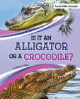 Is It an Alligator or a Crocodile? Cover Image