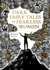 Dark Fairy Tales of Fearless Women Cover Image