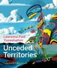 Lawrence Paul Yuxweluptun: Unceded Territories Cover Image
