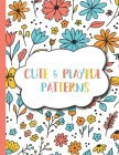 Cute and Playful Patterns: 50 Fun, Relaxing and Stress Relieving Coloring Pages for Kids Ages 5-7, 8-12 Cover Image