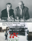 Not Quite Architecture: Writing Around Alison and Peter Smithson Cover Image