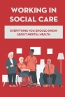 Working In Social Care: Everything You Should Know About Mental Health: Stress & Vulnerability Model Of Mental Health And Disorder Cover Image