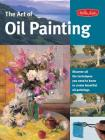 The Art of Oil Painting: Discover all the techniques you need to know to create beautiful oil paintings (Collector's Series) Cover Image