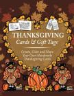 Thanksgiving Cards & Gift Tags: Create, Color and Share Your Own Handmade Thanksgiving Cards: Thanksgiving Coloring Book For Kids, Adults and Seniors Cover Image