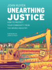 Unearthing Justice: How to Protect Your Community from the Mining Industry Cover Image