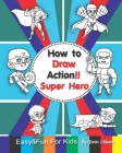 How to Draw Action Super Hero: Easy & Fun Drawing and Coloring Book for Kids Age 3-8 Cover Image