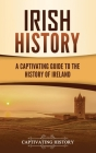 Irish History: A Captivating Guide to the History of Ireland Cover Image