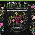 Chalk-Style Botanicals Deluxe Coloring Book: Color with All Types of Markers, Gel Pens & Colored Pencils Cover Image