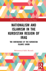 Nationalism and Islamism in the Kurdistan Region of Iraq: The Emergence of the Kurdistan Islamic Union (Routledge Studies in Middle Eastern Politics) Cover Image