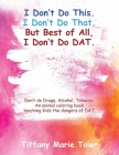 I Don't Do This. I Don't Do That. But Best of All, I Don't Do Dat.: Don't do Drugs, Alcohol, Tobacco. An animal coloring book teaching Kids the danger Cover Image