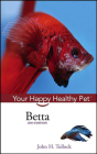 Betta: Your Happy Healthy Pet (Your Happy Healthy Pet Guides #52) Cover Image