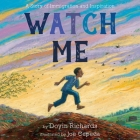Watch Me: A Story of Immigration and Inspiration Cover Image