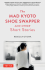 The Mad Kyoto Shoe Swapper and Other Short Stories Cover Image