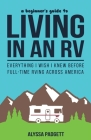 A Beginner's Guide to Living in an RV: Everything I Wish I Knew Before Full-Time RVing Across America Cover Image