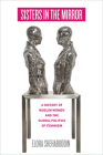 Sisters in the Mirror: A History of Muslim Women and the Global Politics of Feminism Cover Image
