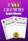 5 Crowns Score Sheets: 130 Large Score Pads for Scorekeeping - 5 Crowns Score Cards - 5 Crowns Score Pads with Size 7 x 10 inches Cover Image