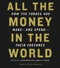 All the Money in the World: How the Forbes 400 Make--And Spend--Their Fortunes Cover Image