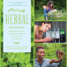 Herbal Adventures: Backyard Excursions and Kitchen Creations for Kids and Their Families Cover Image