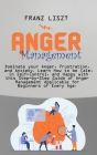 Anger Management: Dominate your Anger, Frustration, and Anxiety. Learn How to be Calm, in Self- Control, and Happy with this Step-by Ste Cover Image