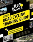 Tour de France Road Cycling Training Guide: Everything You Need to Know to Ride Like the Professionals Cover Image