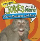 Jokes and More about Monkeys and Apes (Just Kidding!) Cover Image