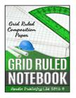 Grid Ruled Notebook: Grid Ruled Composition Paper Cover Image