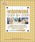 Woodwork Step by Step: More Than 100 Tools and Techniques with Inspirational Projects to Make (DK Step by Step) Cover Image