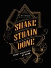 Shake Strain Done: Craft Cocktails at Home Cover Image