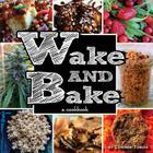 Wake & Bake: A Cookbook Cover Image