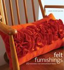 Felt Furnishings: 25 Accessories for Contemporary Homes Cover Image