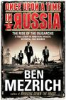 Once Upon a Time in Russia: The Rise of the Oligarchs - A True Story of Ambition, Wealth, Betrayal, and Murder Cover Image