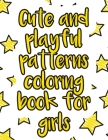 Cute and playful patterns coloring book for girls: A valuable and beautiful coloring book that helps to build your child confidence and Intelligence ( Cover Image