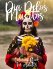 Dia De Los Muertos Coloring Book for Adults: Day of the Dead Coloring Book Coloring is Fun with Calavera Ladies and Sugar Skulls designs Cover Image