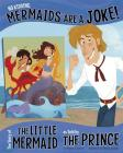 No Kidding, Mermaids Are a Joke!: The Story of the Little Mermaid as Told by the Prince (Other Side of the Story) Cover Image